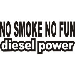 No smoke no fun diesel power